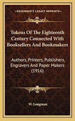 Tokens of the Eighteenth Century Connected with Booksellers and Bookmakers af W. Longman