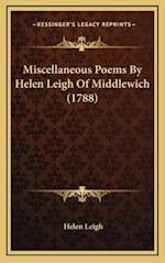 Miscellaneous Poems by Helen Leigh of Middlewich (1788) af Helen Leigh