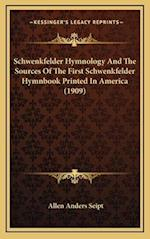 Schwenkfelder Hymnology and the Sources of the First Schwenkfelder Hymnbook Printed in America (1909) af Allen Anders Seipt
