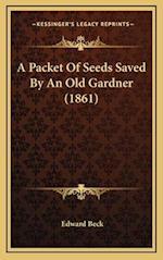A Packet of Seeds Saved by an Old Gardner (1861) af Edward Beck