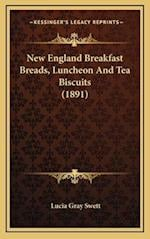 New England Breakfast Breads, Luncheon and Tea Biscuits (1891) af Lucia Gray Swett