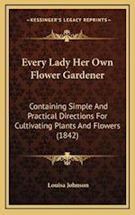 Every Lady Her Own Flower Gardener af Louisa Johnson