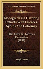 Monograph on Flavoring Extracts with Essences, Syrups and Colorings af Joseph Harrop