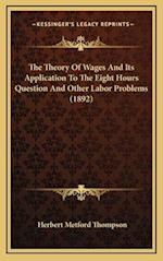 The Theory of Wages and Its Application to the Eight Hours Question and Other Labor Problems (1892) af Herbert Metford Thompson