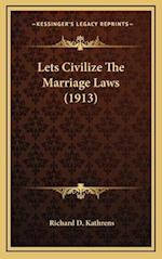 Lets Civilize the Marriage Laws (1913) af Richard D. Kathrens