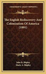 The English Rediscovery and Colonization of America (1891) af Marie A. Shipley, John B. Shipley