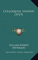 Colloquial Spanish (1919) af William Robert Patterson