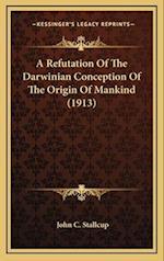 A Refutation of the Darwinian Conception of the Origin of Mankind (1913) af John C. Stallcup
