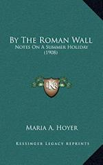 By the Roman Wall af Maria A. Hoyer