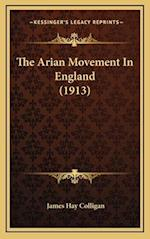 The Arian Movement in England (1913) af James Hay Colligan