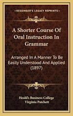 A Shorter Course of Oral Instruction in Grammar af Heald's Business College, Virginia Patchett