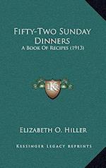 Fifty-Two Sunday Dinners af Elizabeth O. Hiller