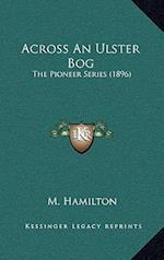 Across an Ulster Bog af M. Hamilton