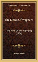 The Ethics of Wagneracentsa -A Centss af Mary E. Lewis