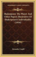 Shakespeare the Player and Other Papers Illustrative of Shakespeareacentsa -A Centss Individuality (1916) af Alexander Cargill