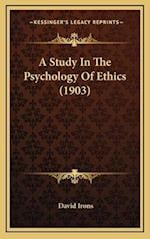 A Study in the Psychology of Ethics (1903) af David Irons
