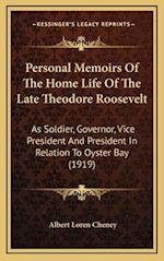 Personal Memoirs of the Home Life of the Late Theodore Roosevelt af Albert Loren Cheney