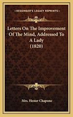 Letters on the Improvement of the Mind, Addressed to a Lady (1820) af Mrs Hester Chapone