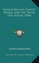 Francis Baconacentsa -A Centss Cryptic Rhymes and the Truth They Reveal (1906)