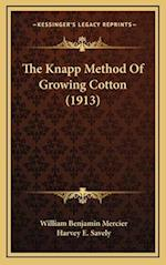 The Knapp Method of Growing Cotton (1913) af Harvey E. Savely, William Benjamin Mercier