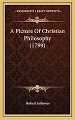 A Picture of Christian Philosophy (1799) af Robert Fellowes