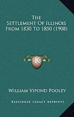 The Settlement of Illinois from 1830 to 1850 (1908) af William Vipond Pooley