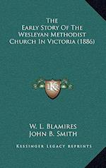 The Early Story of the Wesleyan Methodist Church in Victoria (1886) af John B. Smith, W. L. Blamires
