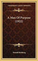 A Man of Purpose (1922) af Donald Richberg