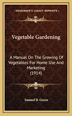 Vegetable Gardening af Samuel B. Green