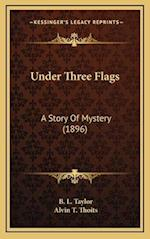 Under Three Flags af B. L. Taylor, Alvin T. Thoits
