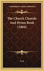 The Church Chorale and Hymn Book (1864) af G. P.