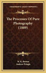 The Processes of Pure Photography (1889) af Andrew Pringle, W. K. Burton