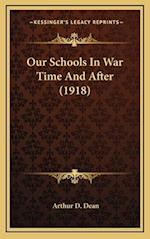 Our Schools in War Time and After (1918) af Arthur D. Dean