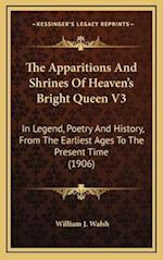 The Apparitions and Shrines of Heaven's Bright Queen V3 af William J. Walsh