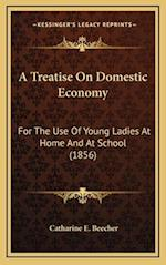 A Treatise on Domestic Economy af Catharine E. Beecher