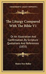The Liturgy Compared with the Bible V1 af Henry Ives Bailey