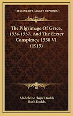 The Pilgrimage of Grace, 1536-1537, and the Exeter Conspiracy, 1538 V1 (1915) af Madeleine Hope Dodds, Ruth Dodds