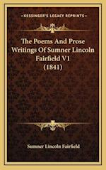 The Poems and Prose Writings of Sumner Lincoln Fairfield V1 (1841)