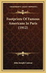 Footprints of Famous Americans in Paris (1912) af John Joseph Conway