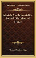 Mortals and Immortality; Eternal Life Inherited (1913) af Thomas Dennison Higgs