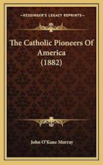 The Catholic Pioneers of America (1882) af John O. Murray