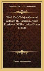 The Life of Major-General William H. Harrison, Ninth President of the United States (1852)