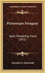 Picturesque Paraguay af Alexander K. MacDonald