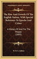 The Rise and Growth of the English Nation, with Special Reference to Epochs and Crises af W. H. S. Aubrey