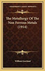 The Metallurgy of the Non Ferrous Metals (1914) af William Gowland