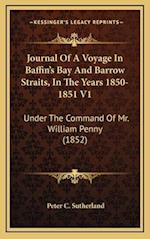 Journal of a Voyage in Baffin's Bay and Barrow Straits, in the Years 1850-1851 V1 af Peter C. Sutherland