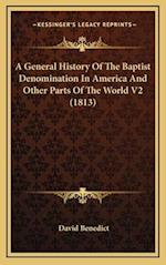 A General History of the Baptist Denomination in America and Other Parts of the World V2 (1813) af David Benedict