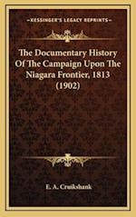 The Documentary History of the Campaign Upon the Niagara Frontier, 1813 (1902) af E. a. Cruikshank