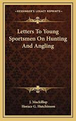 Letters to Young Sportsmen on Hunting and Angling af Horace G. Hutchinson, J. MacKillop