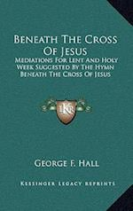 Beneath the Cross of Jesus af George F. Hall